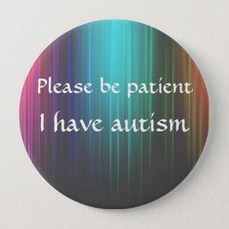 Sea por favor paciente: Tengo autismo Chapa Redonda De 10 Cm