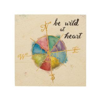 Sea salvaje en la cita del corazón con Compas Impresión En Madera