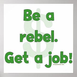 Sea un rebelde consiguen un trabajo póster
