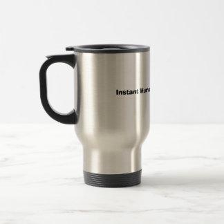 Ser humano inmediato: Apenas añada el café Taza De Viaje