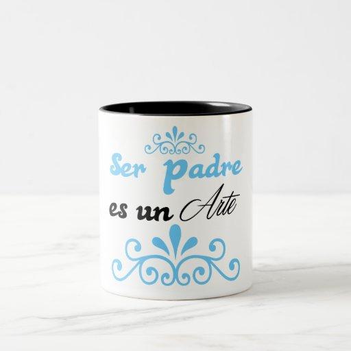 """""""Ser padre es un Arte"""" Taza De Café"""