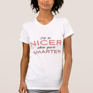 Seré más agradable cuando usted es más elegante camisetas