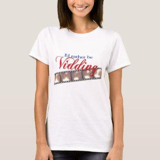 Sería bastante Vidding - nueve Camiseta