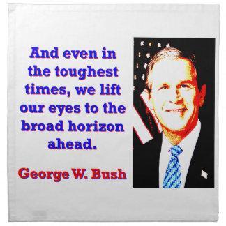 Servilleta De Tela E incluso en los tiempos más duros - G W Bush