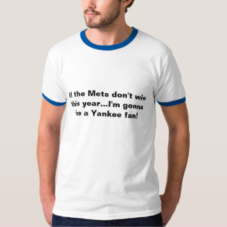 Si el Mets no gana este año… que voy a ser… Camisetas