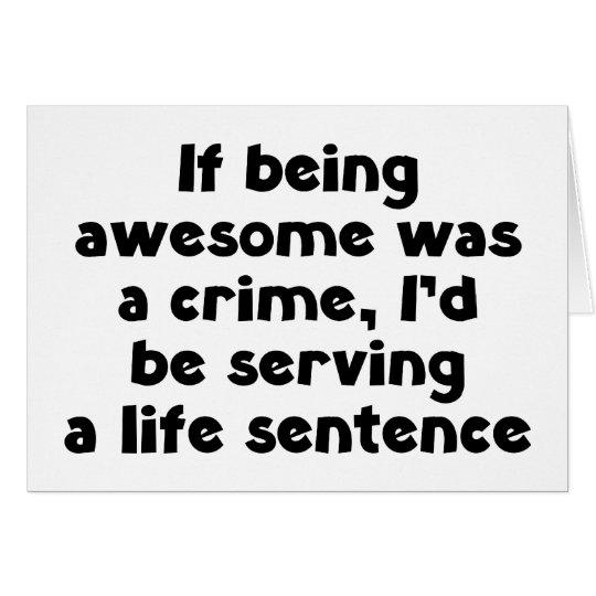 Si el ser impresionante era un crimen tarjeta de felicitación