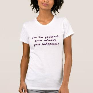 ¡Sí, estoy embarazada, ahora donde está su cuarto Camiseta