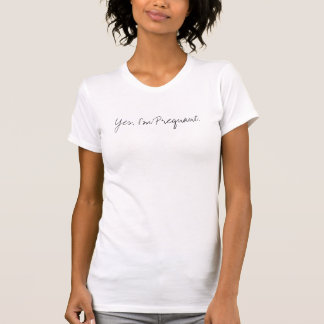 Sí. Estoy embarazada Camiseta