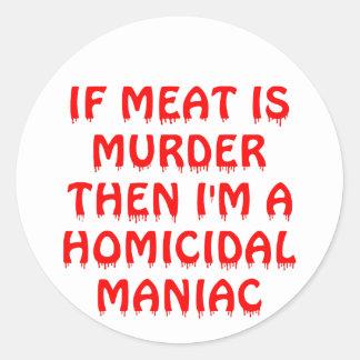 Si la carne es asesinato que soy un maniaco de pegatina redonda