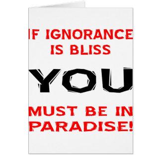 Si la ignorancia es dicha USTED debe estar en para Tarjeta De Felicitación
