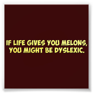 Si la vida le da los melones, usted puede ser que impresión fotográfica