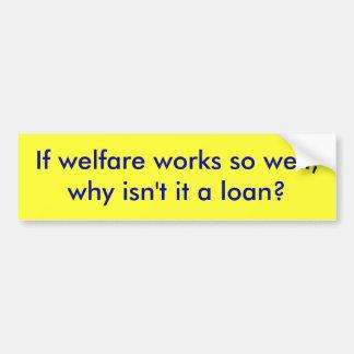 ¿Si los trabajos de bienestar tan bien, por qué no Pegatina Para Coche