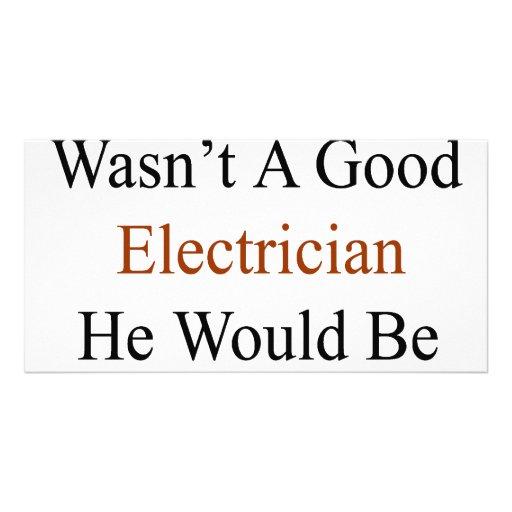 Si mi hijo no fuera buen electricista él sería De Tarjetas Fotograficas Personalizadas