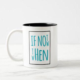 Si no ahora entonces cuando taza #2 de la