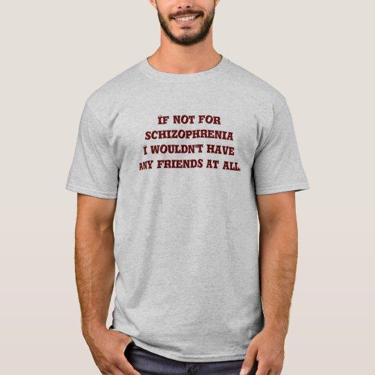 Si no para la esquizofrenia camiseta