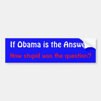 Si Obama es la respuesta cómo es estúpido era el Etiqueta De Parachoque