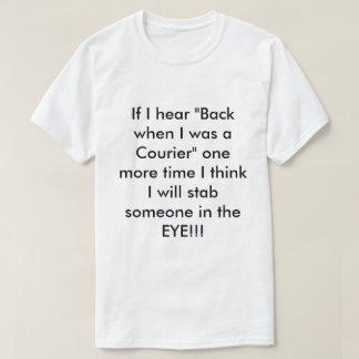 """Si oigo """"trasero cuando era mensajero """" camiseta"""