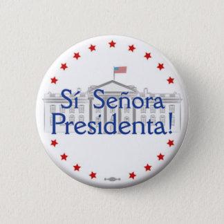 ¡Sí Señora Presidenta! Botón de Hillary Clinton