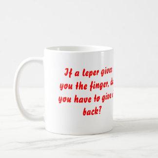 Si un leproso le da el dedo, hace usted tuvo que… taza de café