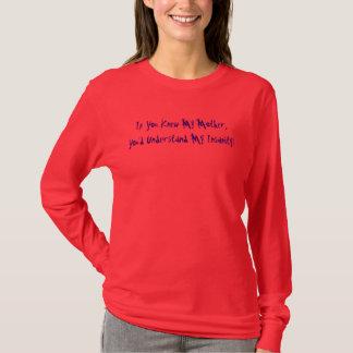 Si usted conociera a mi madre, usted entendería mi camiseta