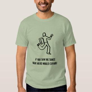 Si usted me viera bailar su cabeza estallaría camisetas