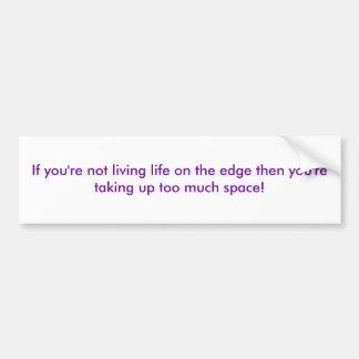 Si usted no es vida de vida en el borde entonces y pegatina para coche