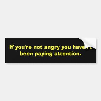 Si usted no está enojado usted no ha estado pagand pegatina para coche