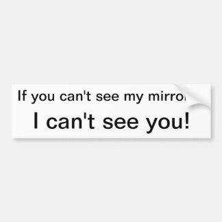 ¡Si usted no puede los espejos seemy, no puedo ver Pegatina Para Coche