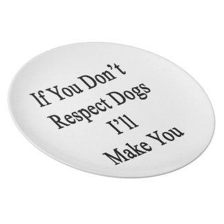 Si usted no respeta perros le haré platos de comidas