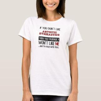 Si usted no tiene gusto de la gimnasia artística camiseta