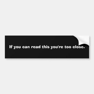 Si usted puede leer esto usted está demasiado cerc pegatina para coche