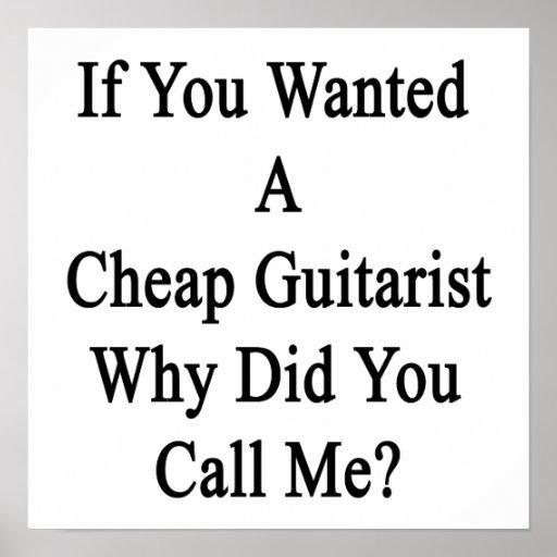 Si usted quiso a un guitarrista barato porqué uste poster