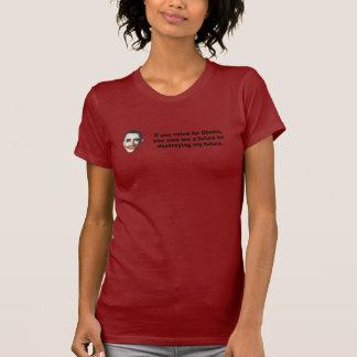 Si usted votó por Obama usted destruyó mi futuro Camiseta