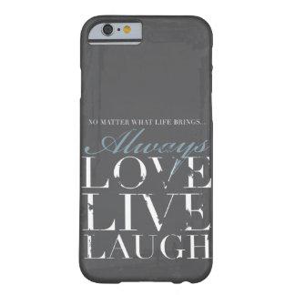 Siempre amor, vivo, risa - cubierta gris del funda de iPhone 6 barely there