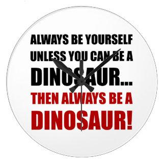 Siempre usted mismo a menos que dinosaurio reloj redondo grande