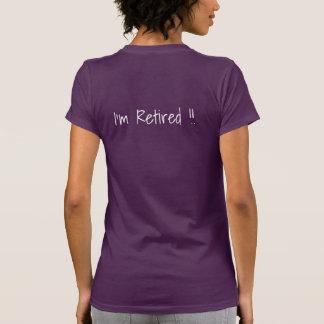 Siento feliz…  ¡Me retiran!!  Camiseta