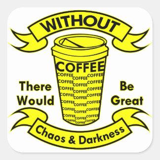 Sin café habría caos y oscuridad pegatina cuadrada