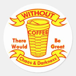 Sin café habría caos y oscuridad pegatina redonda