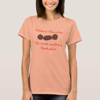 Sin el chocolate el mundo sería un lugar oscuro camiseta