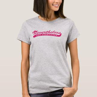 Sin embargo, ella purrsisted. camiseta