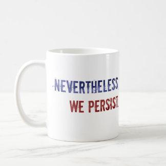 Sin embargo, persistimos taza