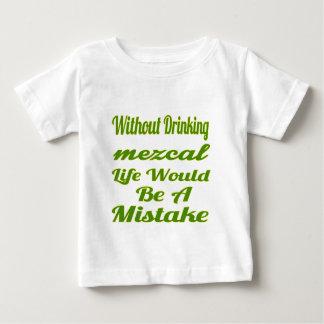 Sin la consumición la vida de Mezcal sería un Camiseta