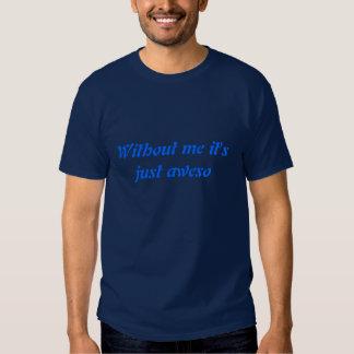 Sin mí es apenas aweso camiseta