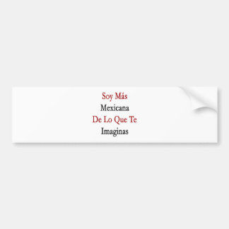 Soja Mas Mexicana De Lo Que Te Imaginas Etiqueta De Parachoque