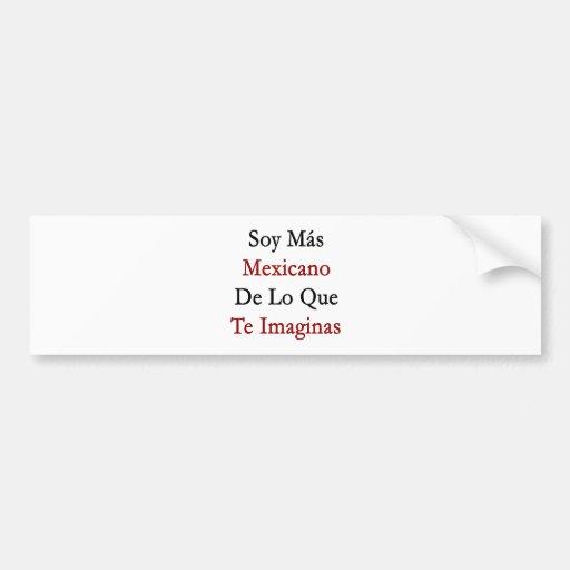 Soja Mas Mexicano De Lo Que Te Imaginas Etiqueta De Parachoque