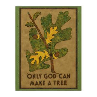 Solamente dios puede hacer un árbol reinterpretado impresión en madera