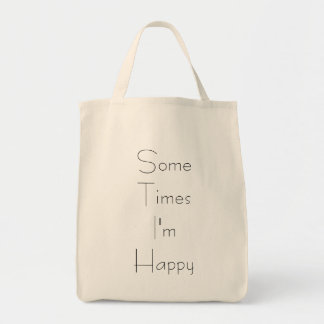 Some Times I' m Happy Organic Grocery Bag