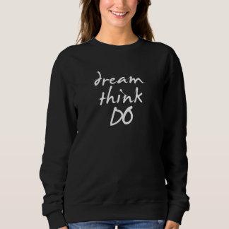 Soñe, piense, hacen - cita de motivación para ella sudadera