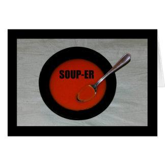 ¡Sopa-er - que es cuáles usted es! Tarjeta De Felicitación