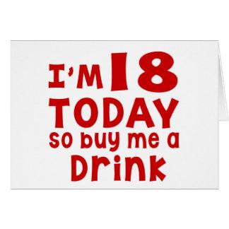 Soy 18 hoy así que cómpreme una bebida tarjeta de felicitación
